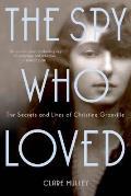 Spy Who Loved The Secrets & Lives of Christine Granville