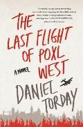 Last Flight of Poxl West A Novel