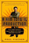 A Kim Jong-Il Production: The Extraordinary True Story of a Kidnapped Filmmaker, His Star Actress, and a Young Dictators Rise to Power