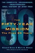 Fifty Year Mission The First 25 Years The Complete Uncensored Unauthorized Oral History of Star Trek Volume One The First 25 Years