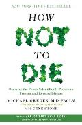 How Not to Die Discover the Foods Scientifically Proven to Prevent & Reverse Disease