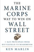Marine Corps Way to Win on Wall Street 11 Key Principles from Battlefield to Boardroom