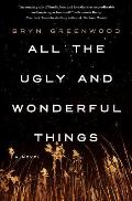 All the Ugly & Wonderful Things A Novel