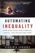 Automating Inequality How High Tech Tools Profile Police & Punish the Poor