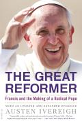 Great Reformer Francis & the Making of a Radical Pope