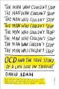 Man Who Couldnt Stop OCD & the True Story of a Life Lost in Thought