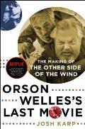 Orson Welless Last Movie The Making of The Other Side of the Wind