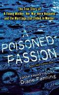 Poisoned Passion: A Young Mother, Her War Hero Husband, and the Marriage That Ended in Murder