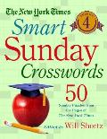 New York Times Smart Sunday Crosswords Volume 4 50 Sunday Puzzles from the Pages of The New York Times