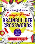 New York Times Large Print Brainbuilder Crosswords 120 Large Print Puzzles from the Pages of the New York Times
