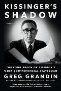 Kissingers Shadow The Long Reach of Americas Most Controversial Statesman