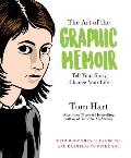 Art of the Graphic Memoir Tell Your Story Change Your Life