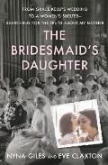 Bridesmaids Daughter From Grace Kellys Wedding to a Womens ShelterSearching for the Truth About My Mother