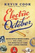 Electric October Seven World Series Games Six Lives Five Minutes of Fame That Lasted Forever