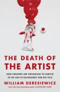 Death of the Artist How Creators Are Struggling to Survive in the Age of Billionaires & Big Tech