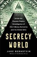 Secrecy World Inside the Panama Papers Investigation of Illicit Money Networks & the Global Elite