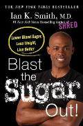 Blast the Sugar Out Lower Blood Sugar Lose Weight Live Better