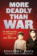 More Deadly Than War The Hidden History of the Spanish Flu & the First World War