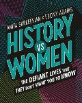 History vs Women The Defiant Lives that They Dont Want You to Know