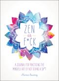 Zen as F*ck: A Journal for Practicing the Mindful Art of Not Giving a Sh*t