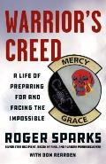 Warriors Creed A Life of Preparing for & Facing the Impossible