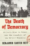 Death of Democracy Hitlers Rise to Power & the Downfall of the Weimar Republic