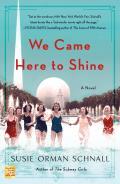 We Came Here to Shine A Novel