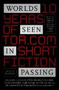 Worlds Seen in Passing Ten Years of Torcom Short Fiction