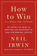 How to Win in a Winner Take All World The Definitive Guide to Adapting & Succeeding in High Performance Careers