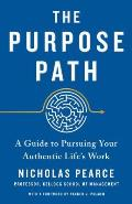 Purpose Path A Guide to Pursuing Your Authentic Lifes Work
