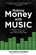 Making Money with Music Generate Over 100 Revenue Streams Grow Your Fan Base & Thrive in Todays Music Environment