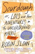Sourdough or Lois & Her Adventures in the Underground Market A Novel