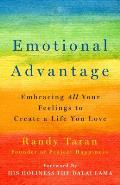 Emotional Advantage Embracing All Your Feelings to Create a Life You Love