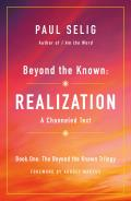 Beyond the Known Realization A Channeled Text
