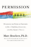 Permission to Feel Unlocking the Power of Emotions to Help Our Kids Ourselves & Our Society Thrive