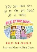 You Can Only Yell at Me for One Thing at a Time Rules for Couples