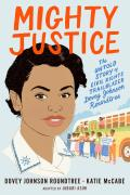Mighty Justice (Young Readers' Edition): The Untold Story of Civil Rights Trailblazer Dovey Johnson Roundtree