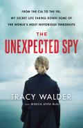 Unexpected Spy From the CIA to the FBI My Secret Life Taking Down Some of the Worlds Most Notorious Terrorists