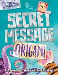 Secret Message Origami: Pass Secret Notes That Only Your Friends Can Read! [With 120 Origami Sheets]