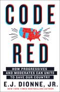 Code Red How Progressives & Moderates Can Unite to Save Our Country