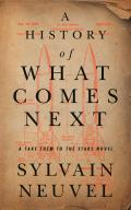 A History of What Comes Next: A Take Them to the Stars Novel