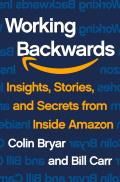 Working Backwards Insights Stories & Secrets from Inside Amazon