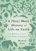 A (Very) Short History of Life on Earth: 4.6 Billion Years in 12 Pithy Chapters