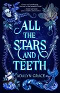 All the Stars and Teeth (All the Stars and Teeth Duology #1) - Signed Edition