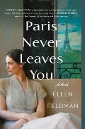 Paris Never Leaves You A Novel