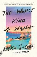 Worst Kind of Want A Novel