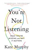 Youre Not Listening What Youre Missing & Why It Matters