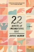22 Minutes of Unconditional Love A Novel
