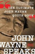John Wayne Speaks The Ultimate John Wayne Quote Book