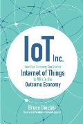 IoT Inc How Your Company Can Use the Internet of Things to Win in the Outcome Economy